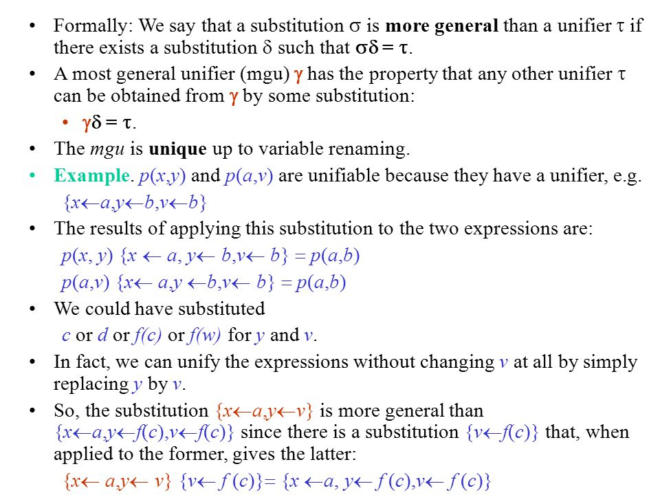 Formally: We say that a substitution  is more general than a unifier  if there exists a substitution  such that  = .