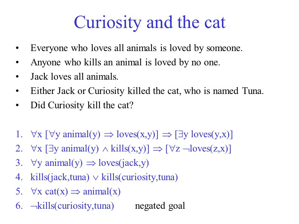 Curiosity and the cat Everyone who loves all animals is loved by someone. Anyone who kills an animal is loved by no one.