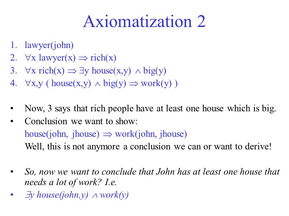 Axiomatization 2 lawyer(john) x lawyer(x)  rich(x)