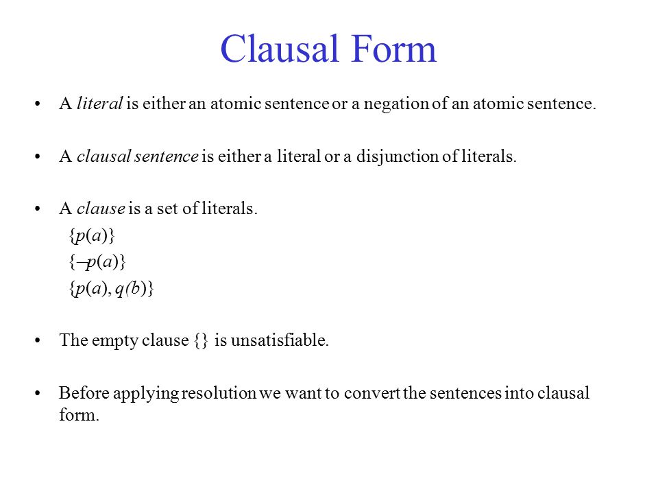 Clausal Form A literal is either an atomic sentence or a negation of an atomic sentence.