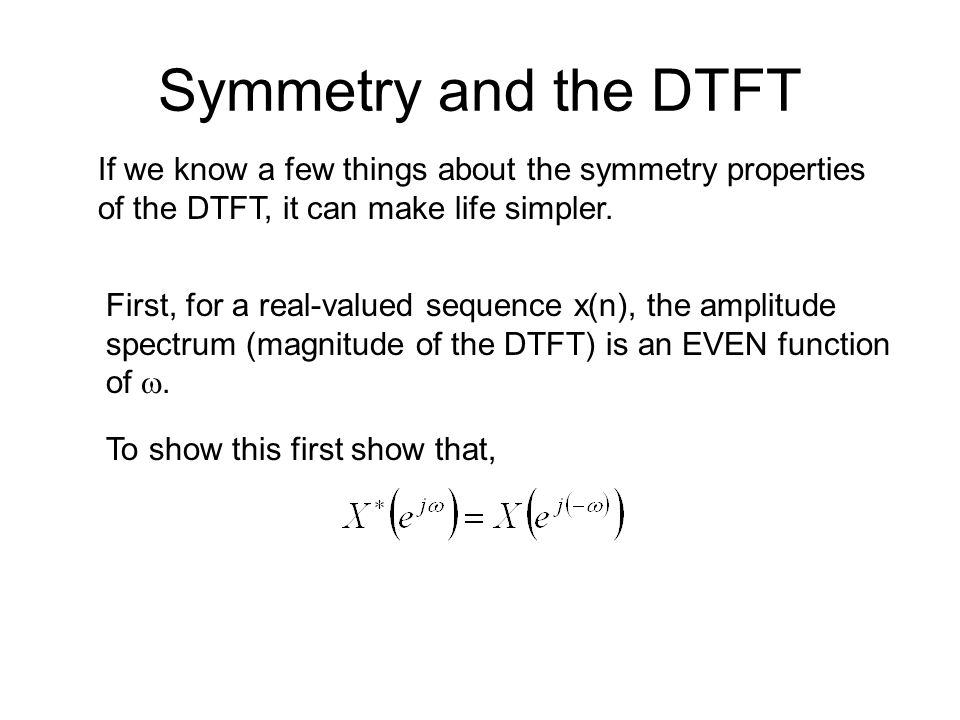 Symmetry and the DTFT If we know a few things about the symmetry properties of the DTFT, it can make life simpler.