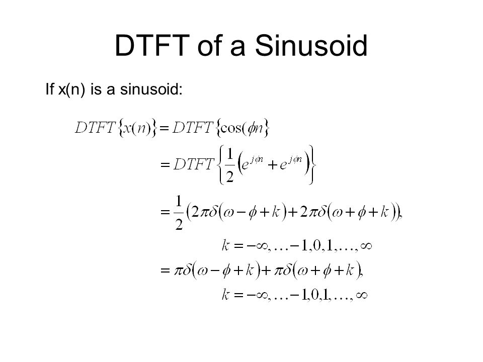 DTFT of a Sinusoid If x(n) is a sinusoid: