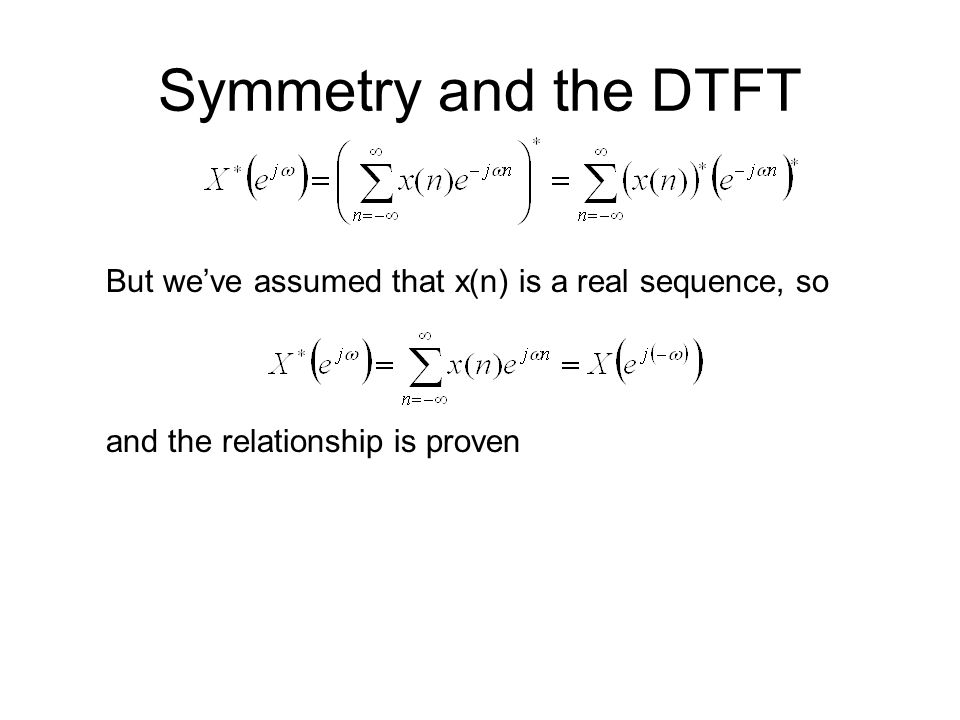 Symmetry and the DTFT But we've assumed that x(n) is a real sequence, so.