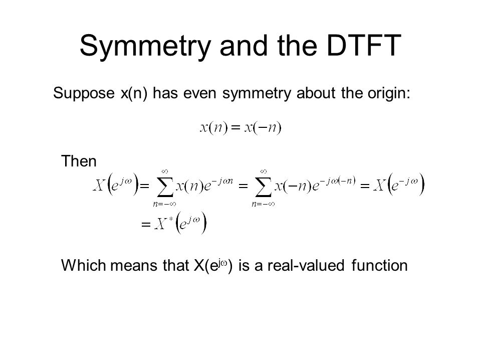 Symmetry and the DTFT Suppose x(n) has even symmetry about the origin:
