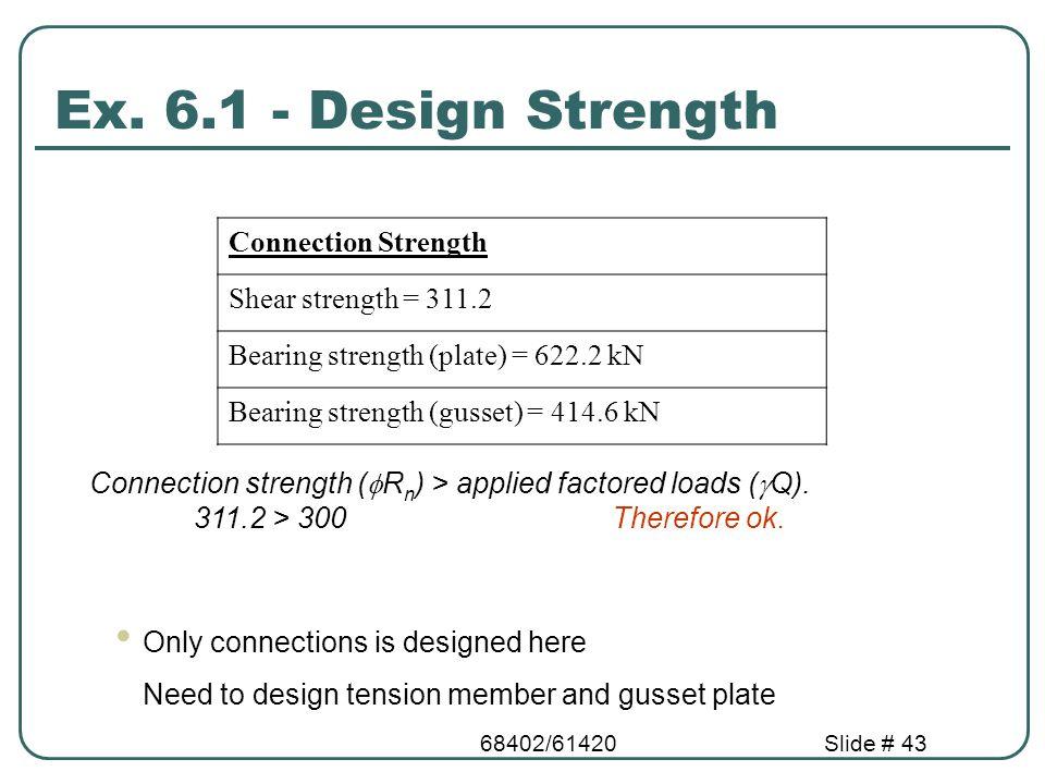 Ex. 6.1 - Design Strength Connection Strength Shear strength = 311.2