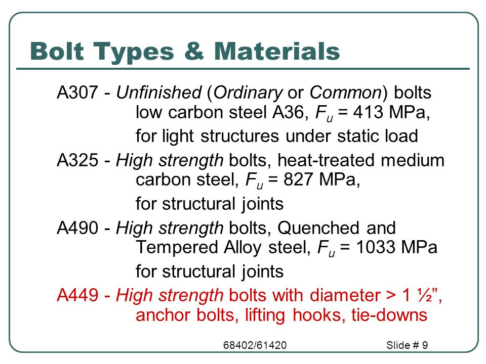 Bolt Types & Materials A307 - Unfinished (Ordinary or Common) bolts low carbon steel A36, Fu = 413 MPa,
