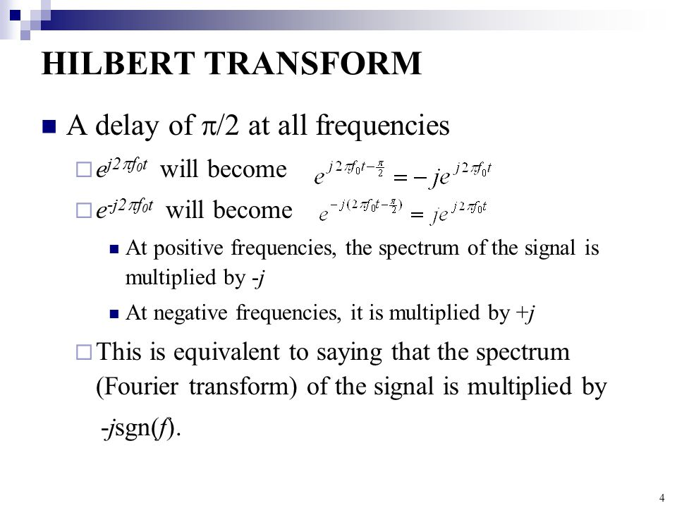 HILBERT TRANSFORM A delay of /2 at all frequencies