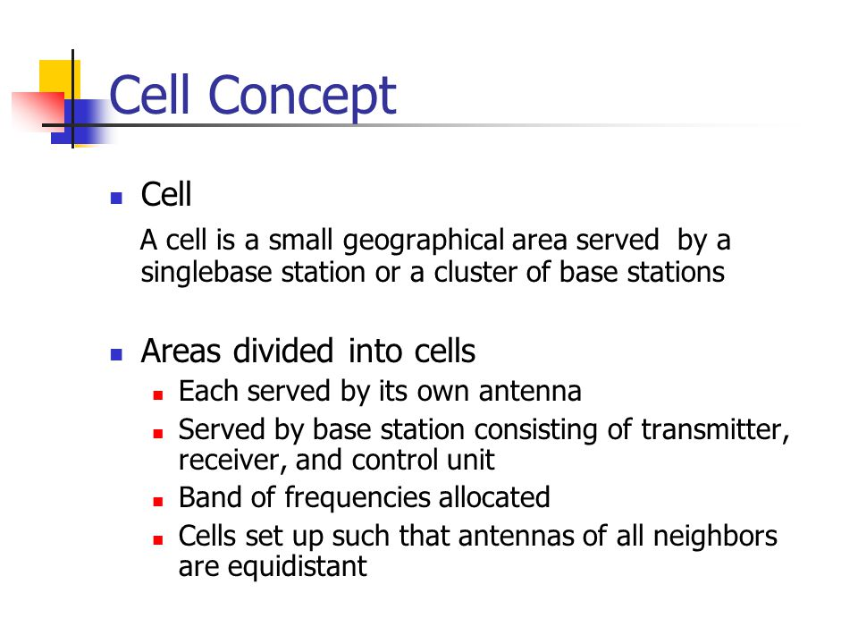Cell Concept Cell. A cell is a small geographical area served by a singlebase station or a cluster of base stations.