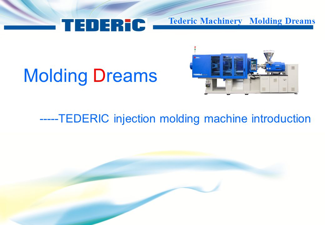Molding Dreams -----TEDERIC injection molding machine introduction