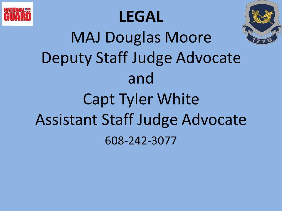 LEGAL MAJ Douglas Moore Deputy Staff Judge Advocate and Capt Tyler White Assistant Staff Judge Advocate