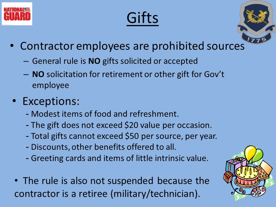 Gifts Contractor employees are prohibited sources Exceptions: