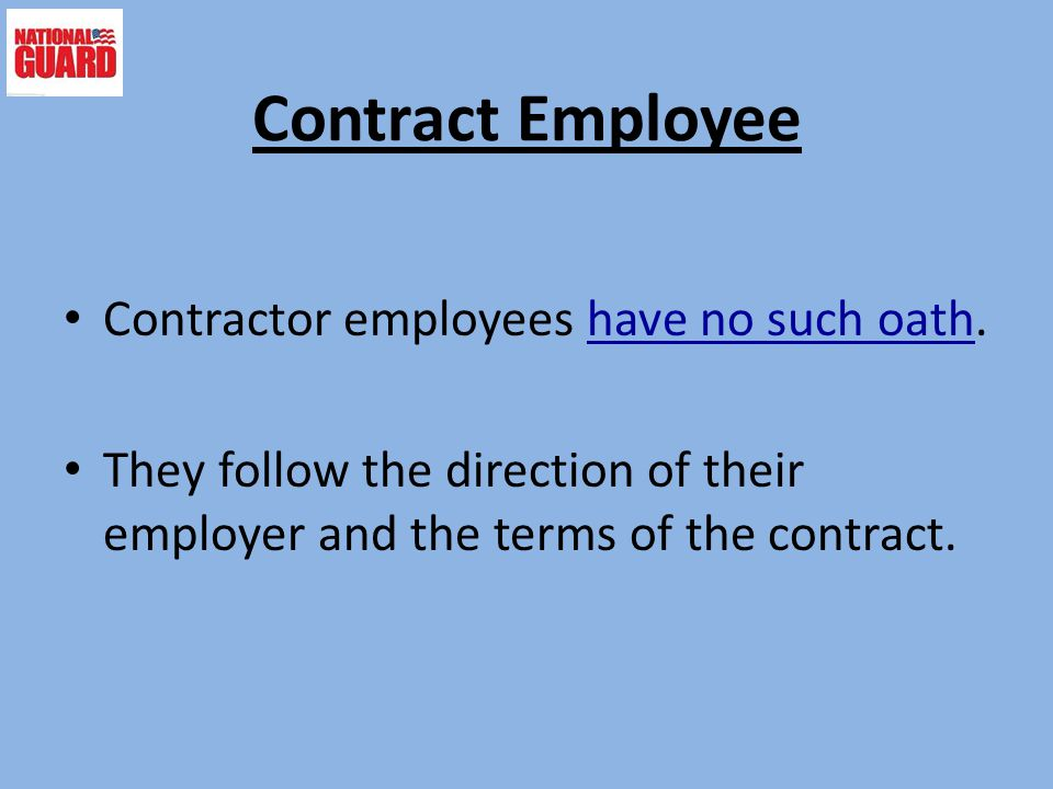 Contract Employee Contractor employees have no such oath.