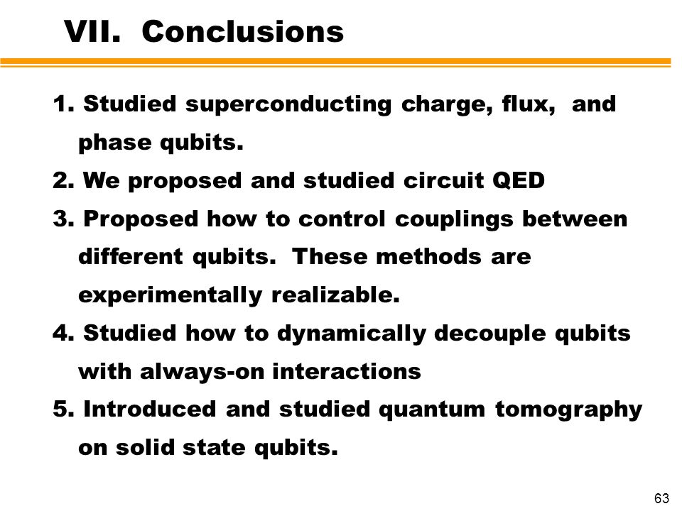 VII. Conclusions 1. Studied superconducting charge, flux, and phase qubits. 2. We proposed and studied circuit QED.