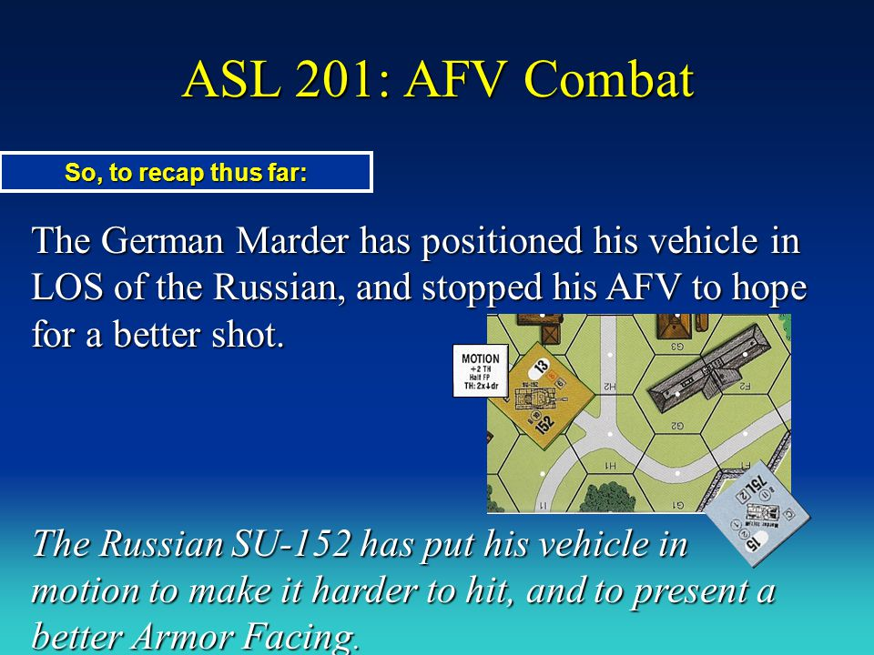 ASL 201: AFV Combat So, to recap thus far: