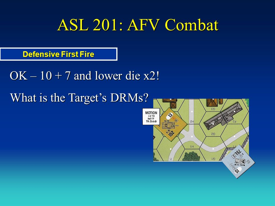 ASL 201: AFV Combat OK – 10 + 7 and lower die x2!