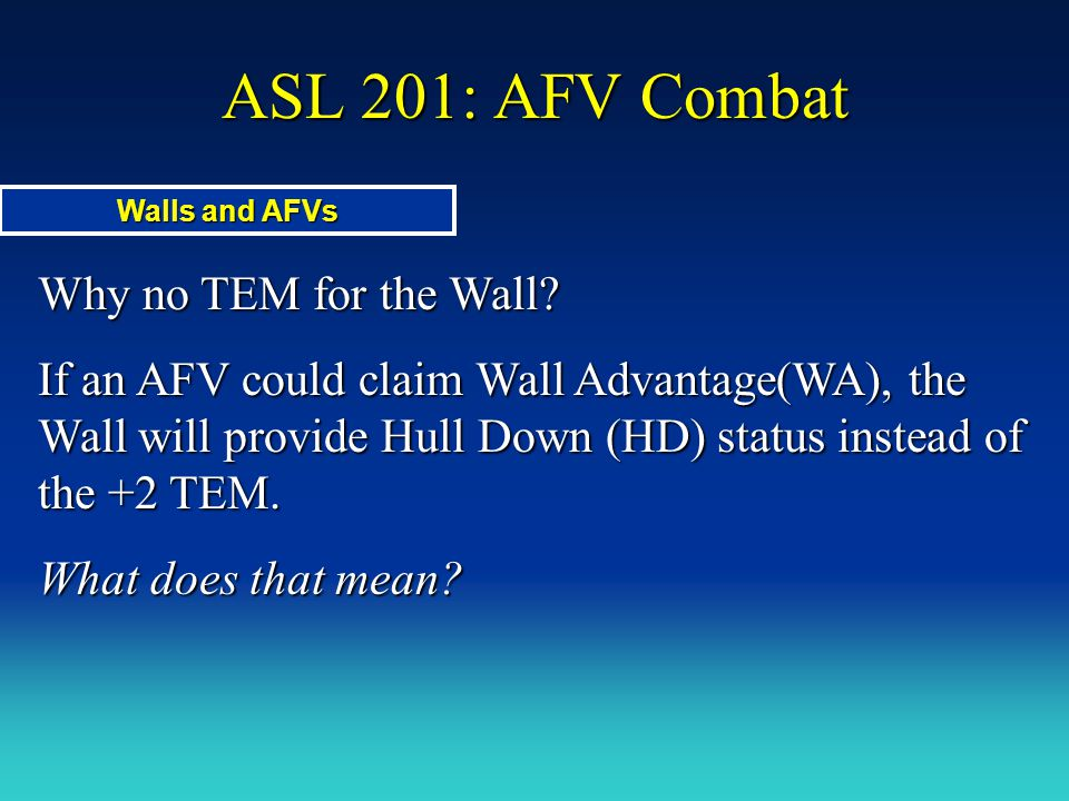 ASL 201: AFV Combat Why no TEM for the Wall