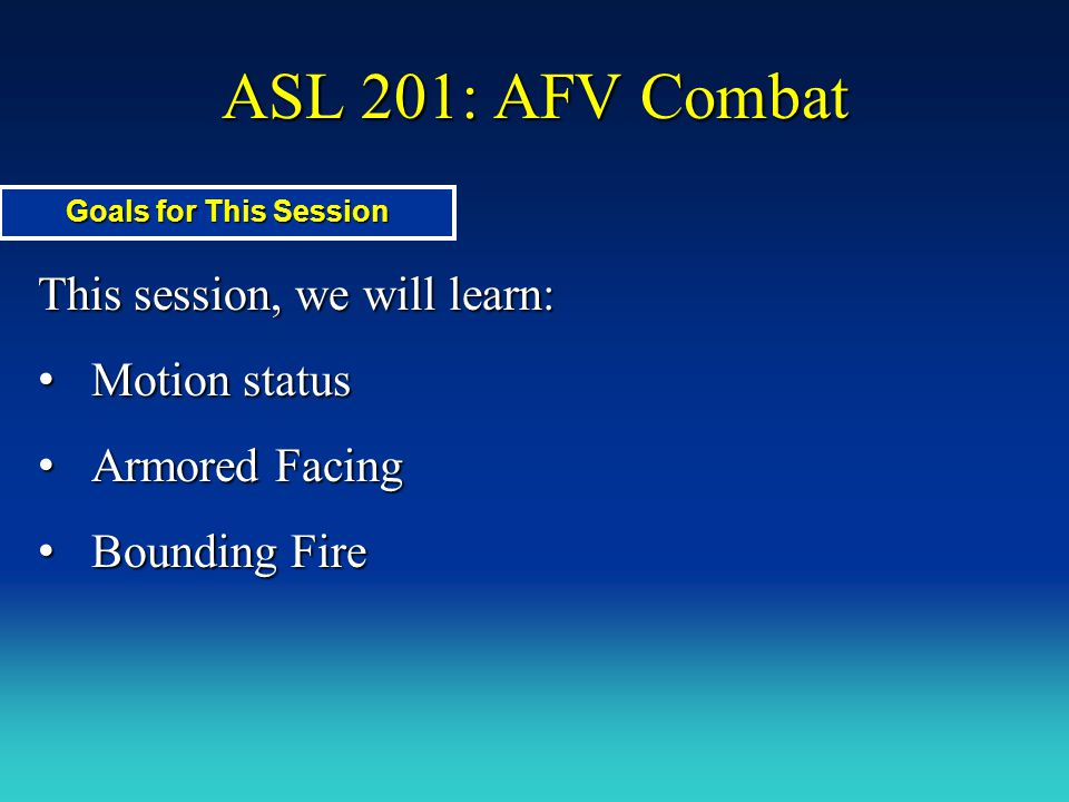 ASL 201: AFV Combat This session, we will learn: Motion status