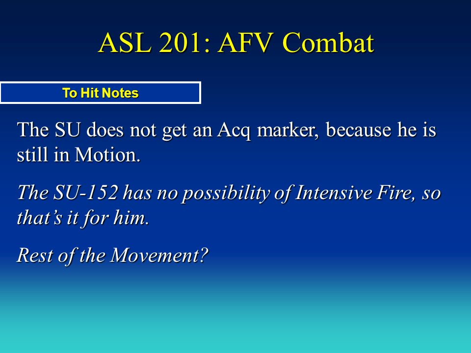 ASL 201: AFV Combat To Hit Notes. The SU does not get an Acq marker, because he is still in Motion.
