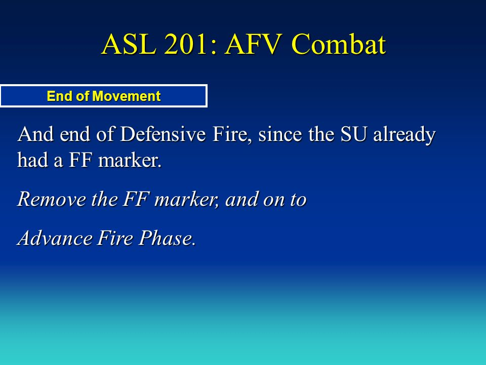 ASL 201: AFV Combat End of Movement. And end of Defensive Fire, since the SU already had a FF marker.