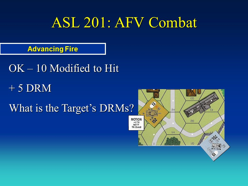 ASL 201: AFV Combat OK – 10 Modified to Hit + 5 DRM