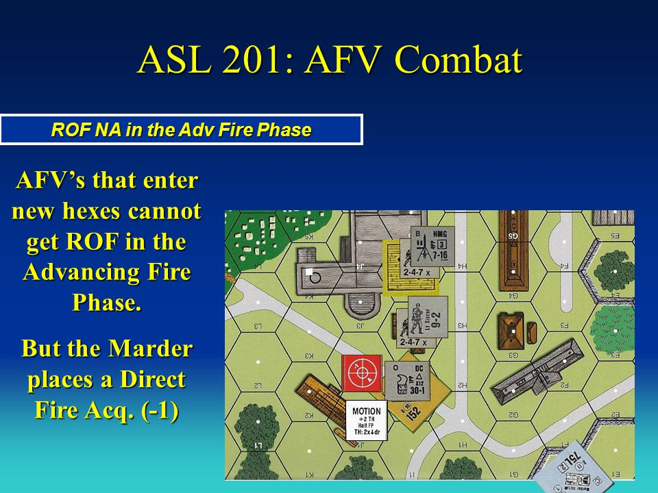 ASL 201: AFV Combat ROF NA in the Adv Fire Phase. AFV's that enter new hexes cannot get ROF in the Advancing Fire Phase.