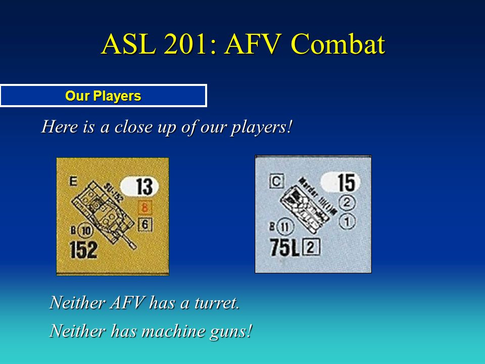 ASL 201: AFV Combat Here is a close up of our players!
