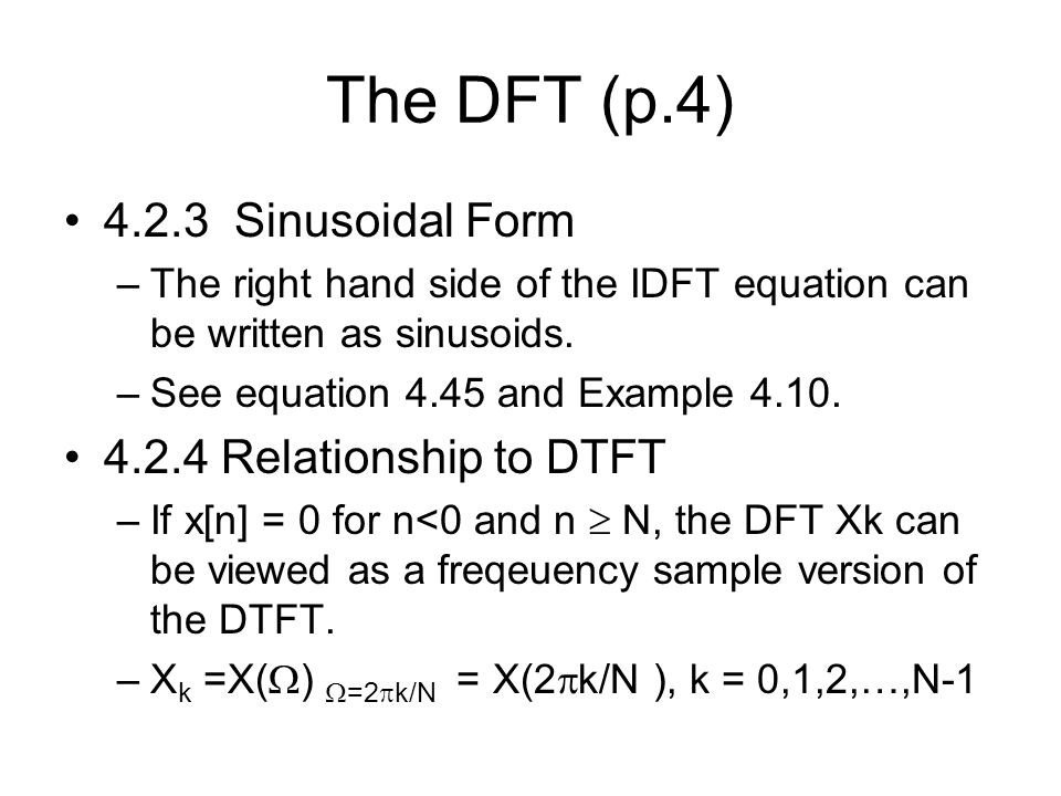 The DFT (p.4) 4.2.3 Sinusoidal Form 4.2.4 Relationship to DTFT