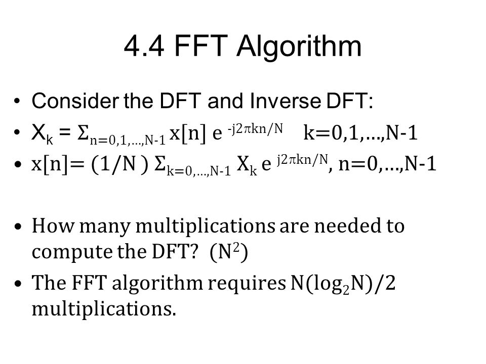4.4 FFT Algorithm Consider the DFT and Inverse DFT: