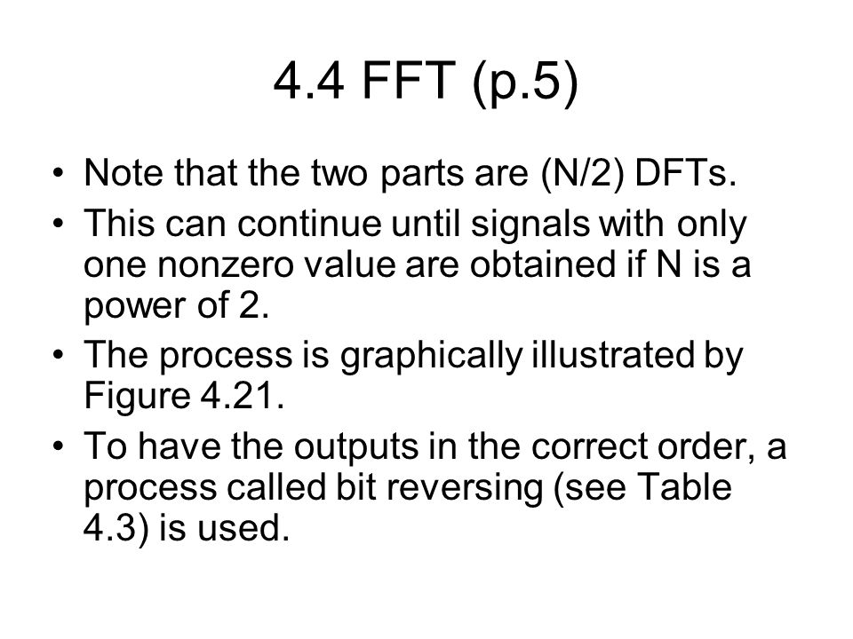 4.4 FFT (p.5) Note that the two parts are (N/2) DFTs.