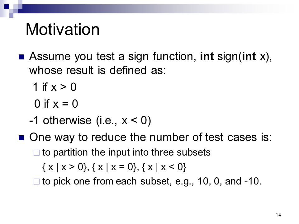 Motivation Assume you test a sign function, int sign(int x), whose result is defined as: 1 if x > 0.