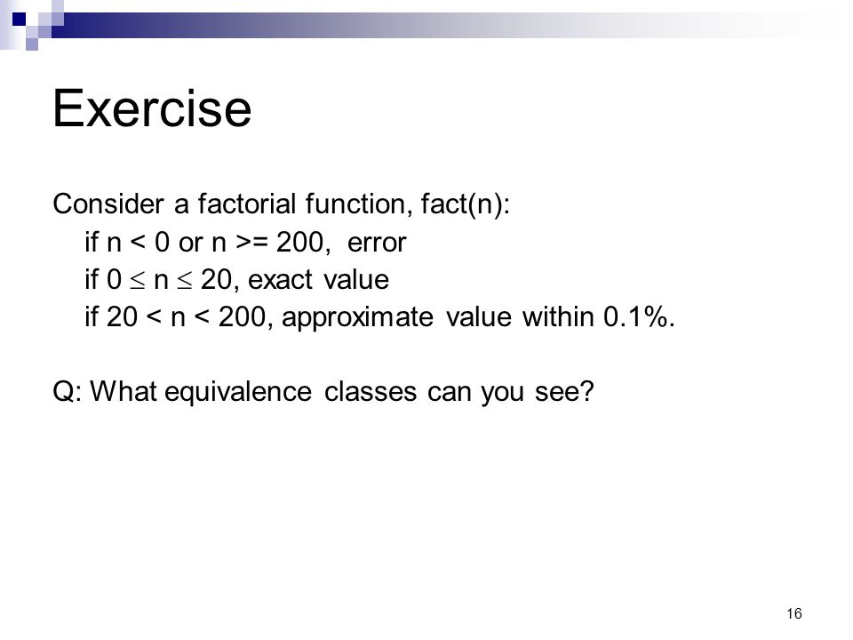 Exercise Consider a factorial function, fact(n):