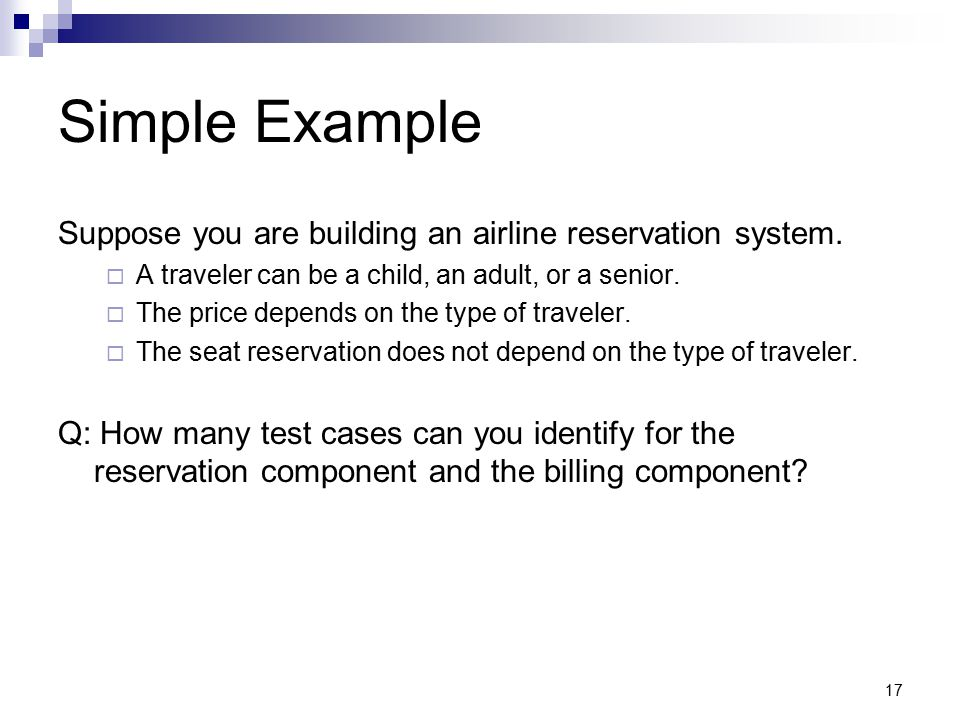 Simple Example Suppose you are building an airline reservation system.