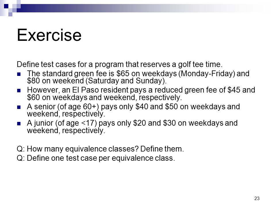 Exercise Define test cases for a program that reserves a golf tee time.