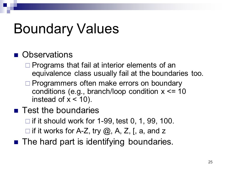 Boundary Values Observations Test the boundaries