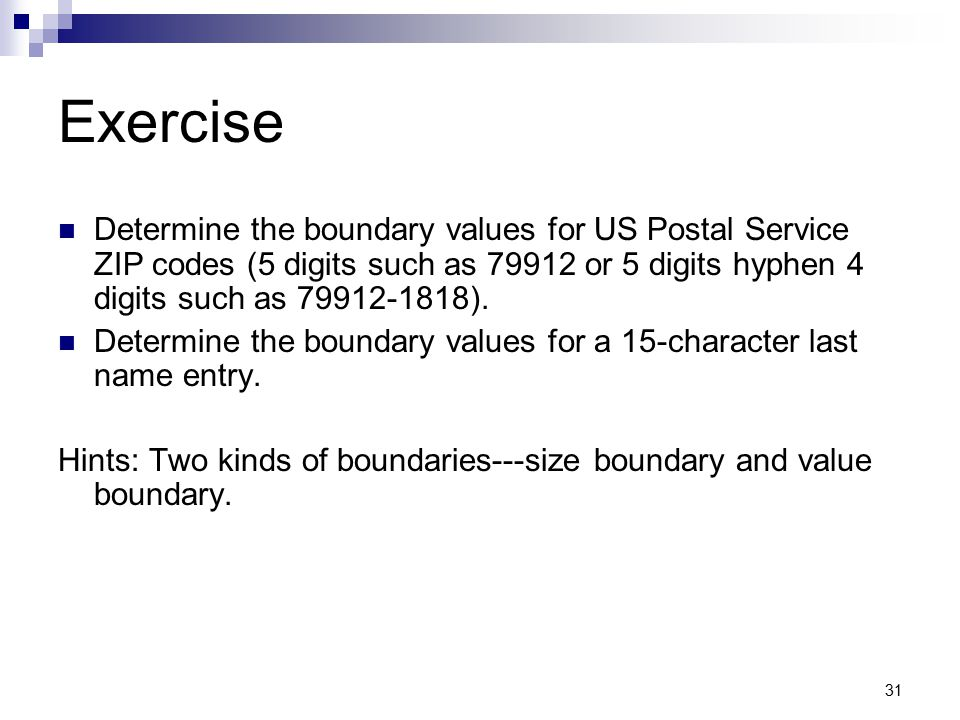 Exercise Determine the boundary values for US Postal Service ZIP codes (5 digits such as 79912 or 5 digits hyphen 4 digits such as 79912-1818).
