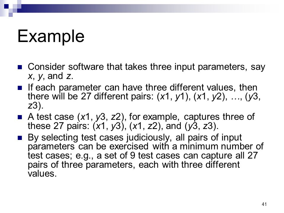 Example Consider software that takes three input parameters, say x, y, and z.