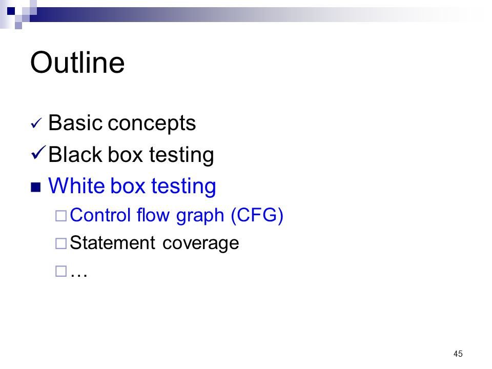 Outline Basic concepts Black box testing White box testing