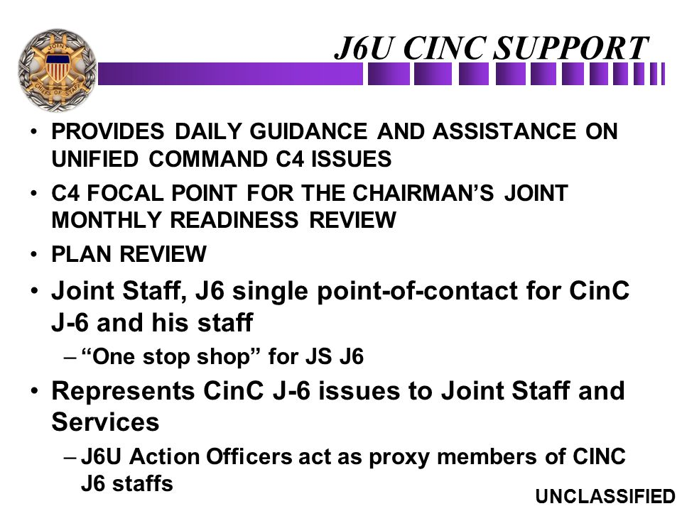 J6U CINC SUPPORT PROVIDES DAILY GUIDANCE AND ASSISTANCE ON UNIFIED COMMAND C4 ISSUES.