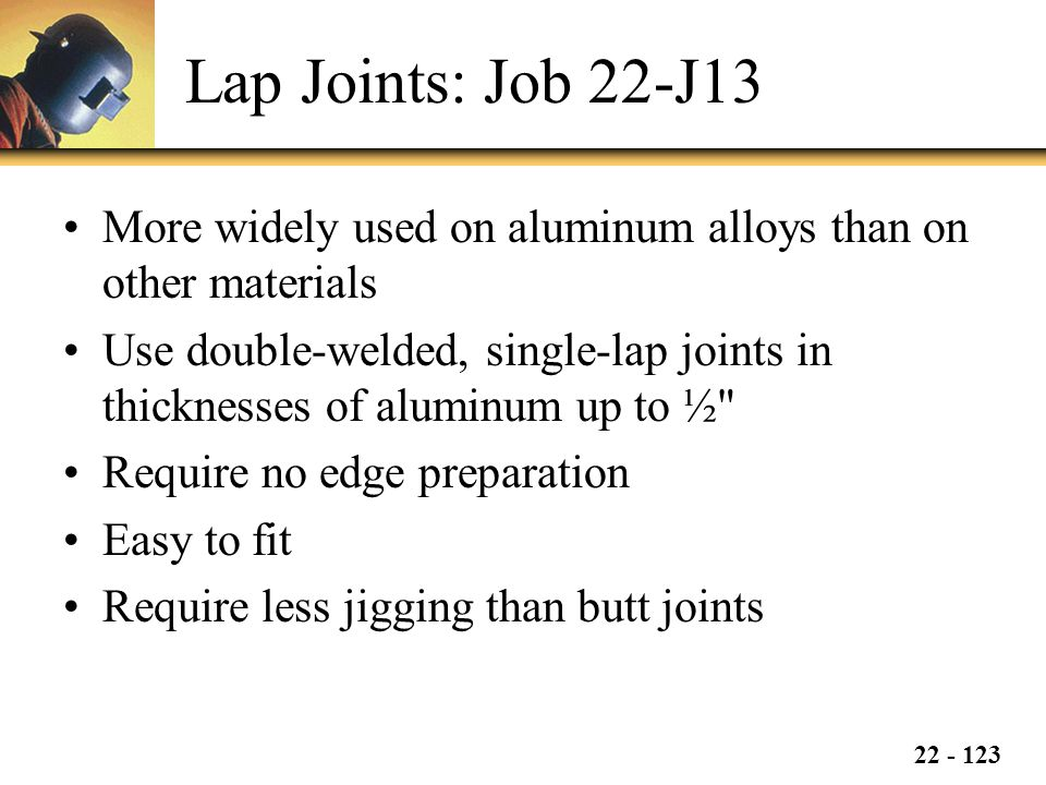 Lap Joints: Job 22-J13 More widely used on aluminum alloys than on other materials.