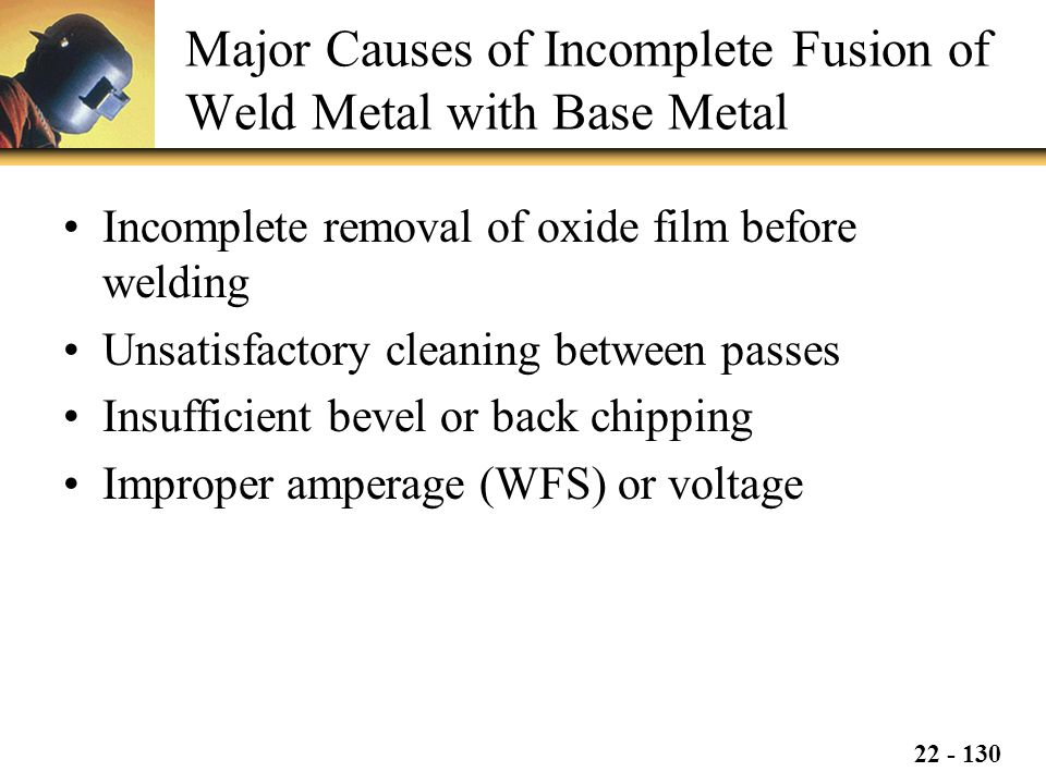 Major Causes of Incomplete Fusion of Weld Metal with Base Metal