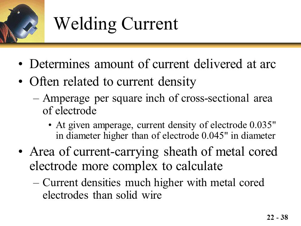 Welding Current Determines amount of current delivered at arc
