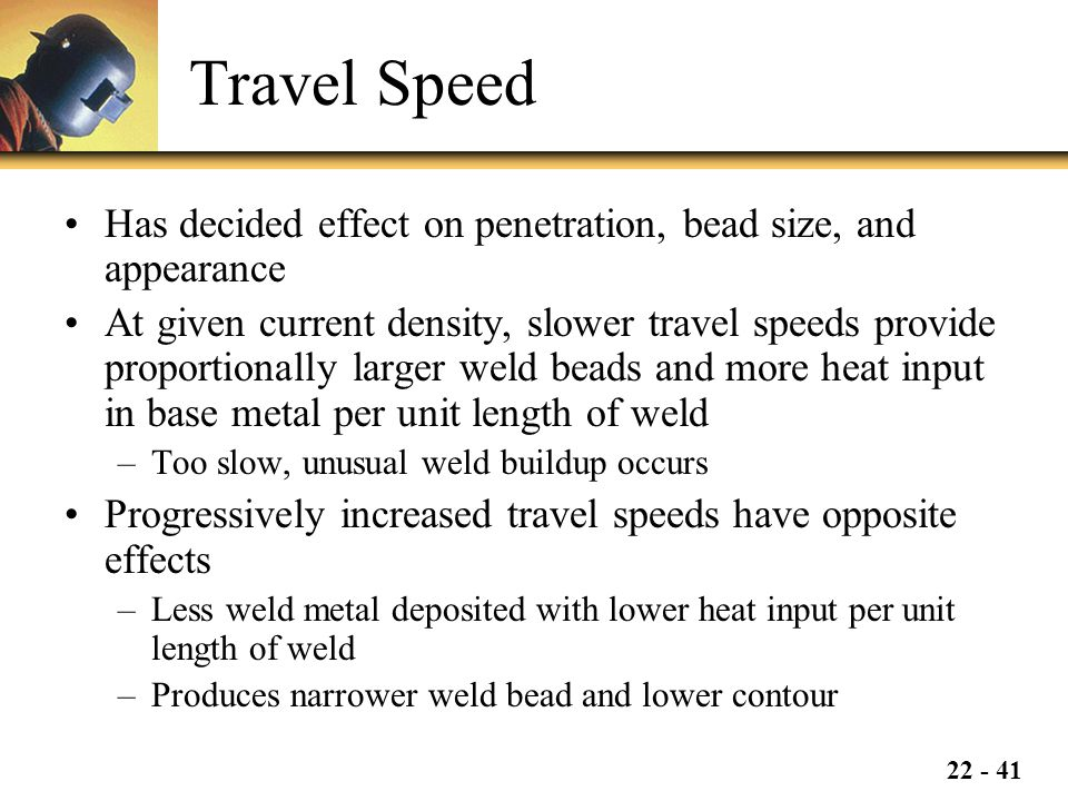 Travel Speed Has decided effect on penetration, bead size, and appearance.