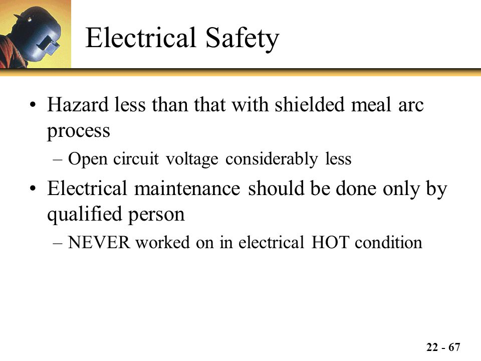 Electrical Safety Hazard less than that with shielded meal arc process