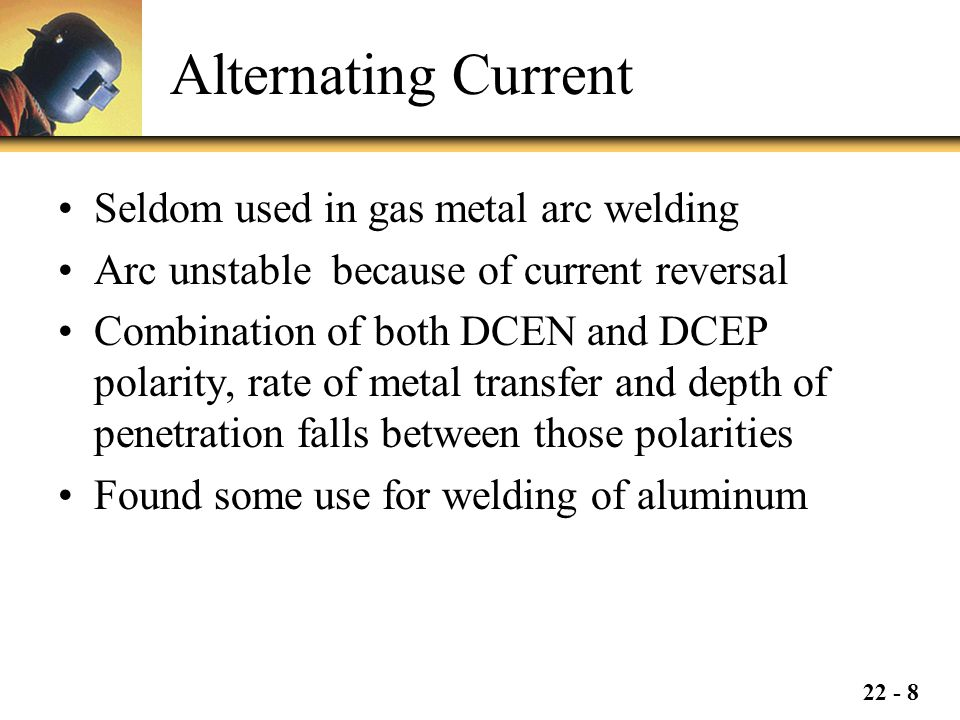 Alternating Current Seldom used in gas metal arc welding