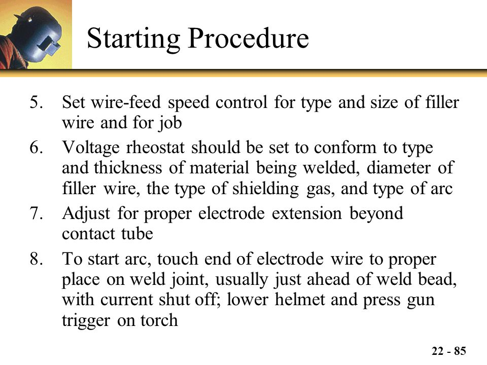 Starting Procedure Set wire-feed speed control for type and size of filler wire and for job.
