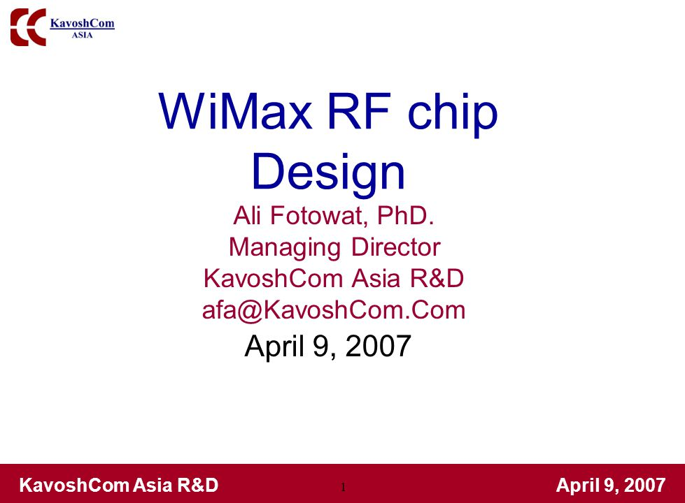 WiMax RF chip Design April 9, 2007 Ali Fotowat, PhD. Managing Director