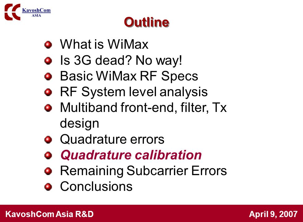 Outline What is WiMax. Is 3G dead No way! Basic WiMax RF Specs. RF System level analysis. Multiband front-end, filter, Tx design.