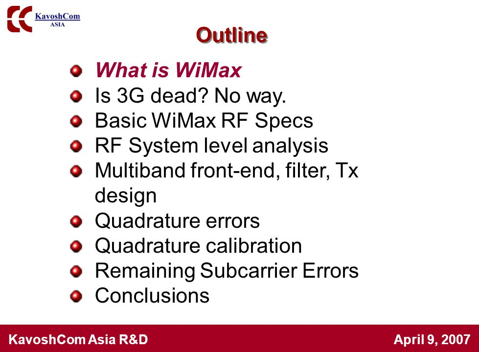 Outline What is WiMax. Is 3G dead No way. Basic WiMax RF Specs. RF System level analysis. Multiband front-end, filter, Tx design.
