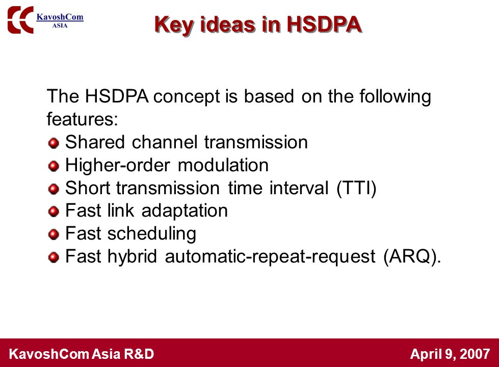 Key ideas in HSDPA The HSDPA concept is based on the following features: Shared channel transmission.