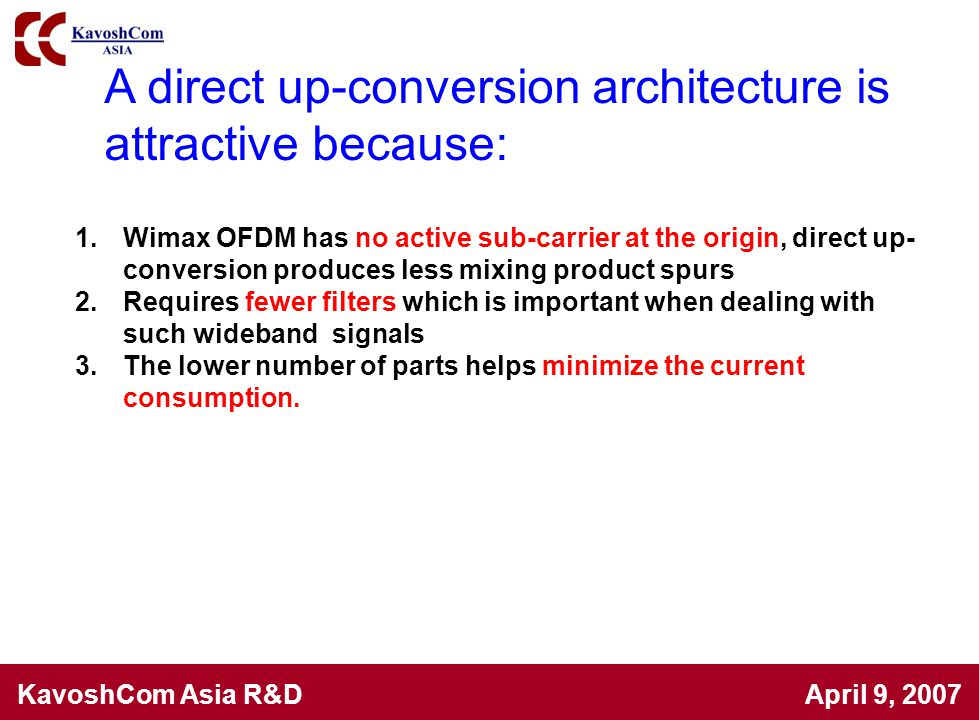 A direct up-conversion architecture is attractive because:
